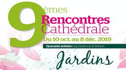 9ème Rencontre Cathédrale du 10 octobre au 8 décembre sur le thème : Jardins