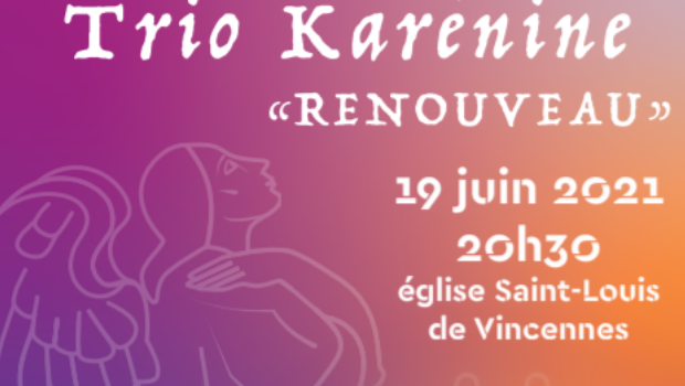 Le Trio Karénine en concert pour soutenir la restauration de Saint Louis de Vincennes : réservez votre place !